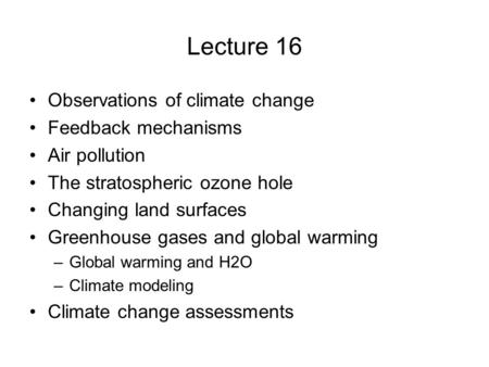 Lecture 16 Observations of climate change Feedback mechanisms Air pollution The stratospheric ozone hole Changing land surfaces Greenhouse gases and global.