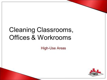 Cleaning Classrooms, Offices & Workrooms High-Use Areas.