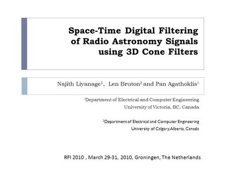 Space-Time Digital Filtering of Radio Astronomy Signals using 3D Cone Filters Najith Liyanage 1, Len Bruton 2 and Pan Agathoklis 1 1 Department of Electrical.