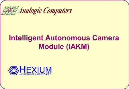 Intelligent Autonomous Camera Module (IAKM). Goals Develop an intelligent camera unit with the following features: –Standalone; –Equipped with extraordinary.