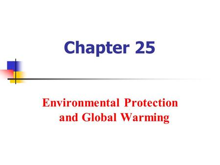 Chapter 25 Environmental Protection and Global Warming.