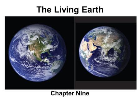 The Living Earth Chapter Nine. ASTR 111 – 003 Fall 2007 Lecture 08 Oct. 22, 2007 Introducing Astronomy (chap. 1-6) Introduction To Modern Astronomy I: