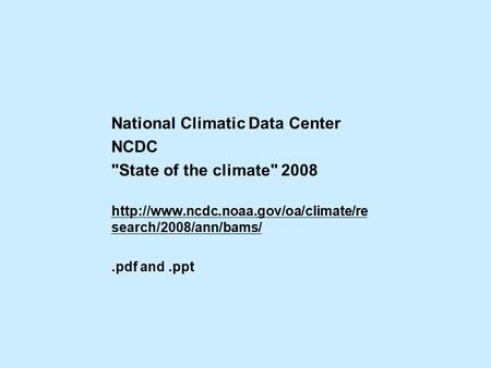 National Climatic Data Center NCDC State of the climate 2008  search/2008/ann/bams/.pdf and.ppt.