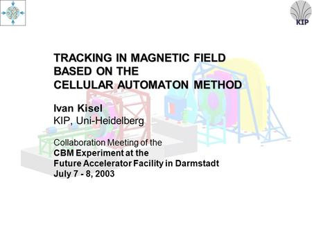 KIP TRACKING IN MAGNETIC FIELD BASED ON THE CELLULAR AUTOMATON METHOD TRACKING IN MAGNETIC FIELD BASED ON THE CELLULAR AUTOMATON METHOD Ivan Kisel KIP,