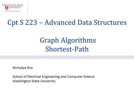 Nirmalya Roy School of Electrical Engineering and Computer Science Washington State University Cpt S 223 – Advanced Data Structures Graph Algorithms Shortest-Path.