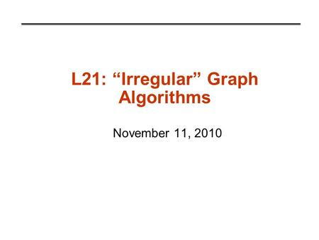 "L21: ""Irregular"" Graph Algorithms November 11, 2010."