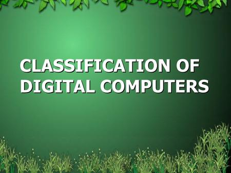 CLASSIFICATION OF DIGITAL COMPUTERS. 2 INTRODUCTION Computers are classified into different types based on the performance: –Microcomputers –Minicomputers.