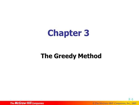 © The McGraw-Hill Companies, Inc., 2005 3 -1 Chapter 3 The Greedy Method.