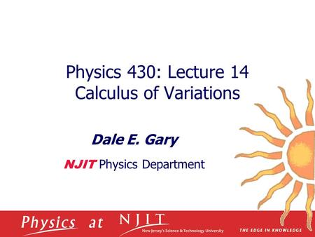 Physics 430: Lecture 14 Calculus of Variations Dale E. Gary NJIT Physics Department.