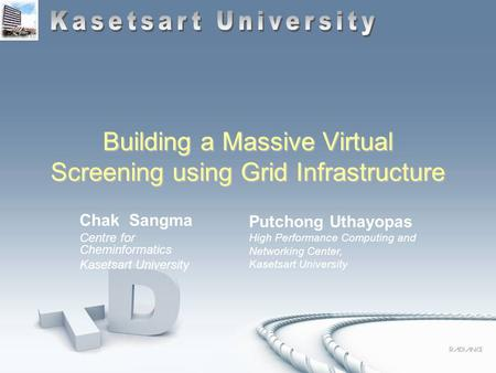 Building a Massive Virtual Screening using Grid Infrastructure Chak Sangma Centre for Cheminformatics Kasetsart University Putchong Uthayopas High Performance.