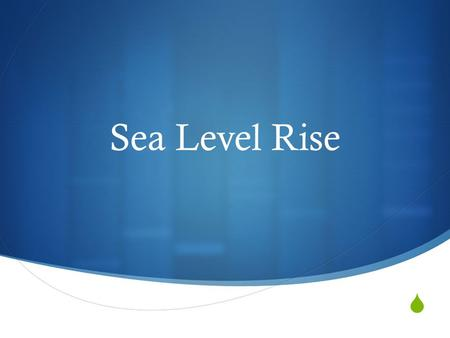  Sea Level Rise. History of Sea Level Rise in Florida 120,000 years ago 18,000 years ago Today + 6 meters - 120 meters.