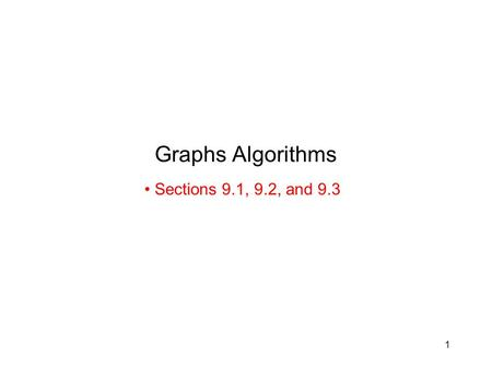 1 Graphs Algorithms Sections 9.1, 9.2, and 9.3. 2 Graphs v1v1 v2v2 v5v5 v7v7 v8v8 v3v3 v6v6 v4v4 A graph G = (V, E) –V: set of vertices (nodes) –E: set.