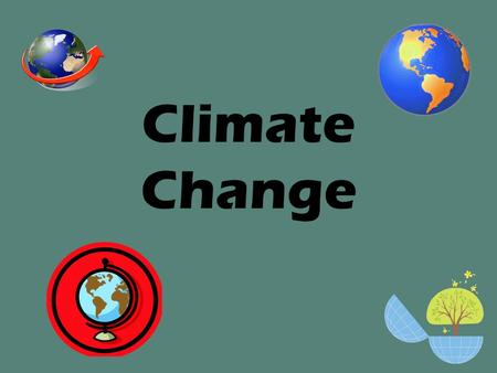 Climate Change. Weather vs. Climate The earth's climate is dependent on the weather over a long period of time.