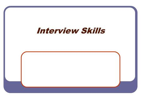 Interview Skills. Workshop Objectives Typical Interview Structure Behavioral Interviews Interview Preparation & Practice.