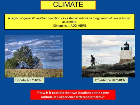 "A region's ""general"" weather conditions as established over a long period of time is known as climate. Climate is… ADD HERE Lincoln, NE ~ 40˚NProvidence,"