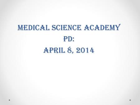 Medical Science Academy PD: April 8, 2014. What are some practical ways you can incorporate reading and writing activities into your instruction to support.