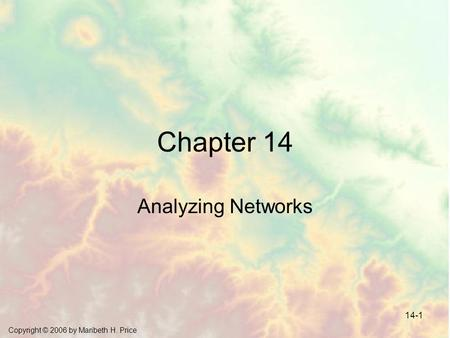 Copyright © 2006 by Maribeth H. Price 14-1 Chapter 14 Analyzing Networks.