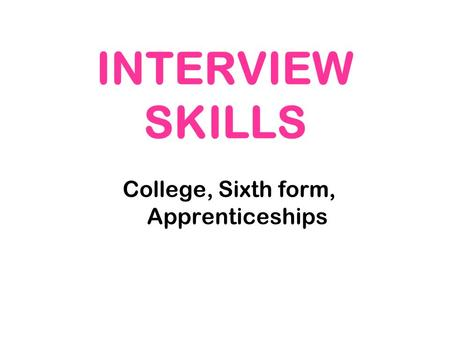 INTERVIEW SKILLS College, Sixth form, Apprenticeships.