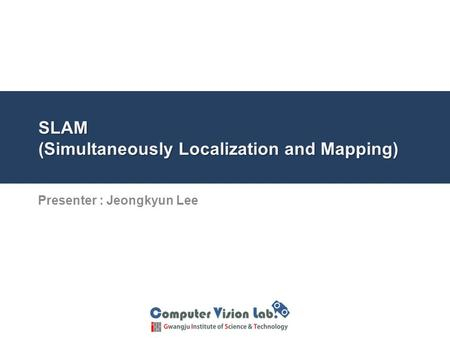SLAM (Simultaneously Localization and Mapping) Presenter : Jeongkyun Lee.