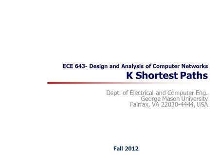 ECE 643- Design and Analysis of Computer Networks K Shortest Paths Dept. of Electrical and Computer Eng. George Mason University Fairfax, VA 22030-4444,