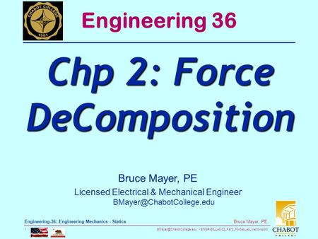 ENGR-36_Lec-02_Fa12_Forces_as_Vectorspptx 1 Bruce Mayer, PE Engineering-36: Engineering Mechanics - Statics Bruce Mayer, PE Licensed.