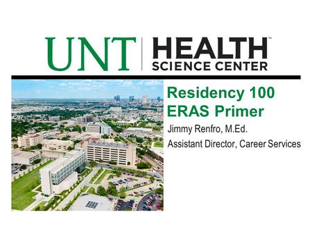Jimmy Renfro, M.Ed. Assistant Director, Career Services Residency 100 ERAS Primer.
