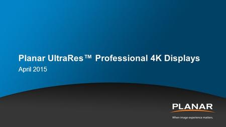 Planar UltraRes™ Professional 4K Displays April 2015.