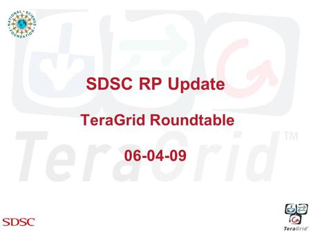 SDSC RP Update TeraGrid Roundtable 06-04-09. Changes in SDSC Allocated Resources We will decommission our IA-64 cluster June 30 (rather than March 2010)