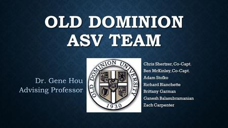 OLD DOMINION ASV TEAM Chris Shertzer, Co-Capt. Ben McKinley, Co-Capt. Adam Stofko Richard Blanchette Brittany Garman Ganesh Balasubramanian Zach Carpenter.