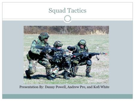 Squad Tactics Presentation By: Danny Powell, Andrew Pro, and Kofi White.