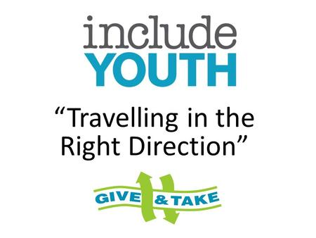 """Travelling in the Right Direction"". Programme for today Introductions and Group Rickter The Give & Take Scheme & Rickter Case Study in practical use."