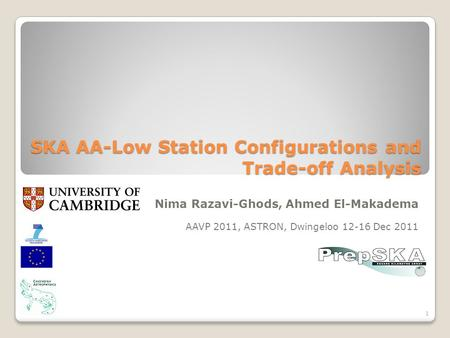 SKA AA-Low Station Configurations and Trade-off Analysis Nima Razavi-Ghods, Ahmed El-Makadema AAVP 2011, ASTRON, Dwingeloo 12-16 Dec 2011 1.