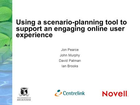 Using a scenario-planning tool to support an engaging online user experience Jon Pearce John Murphy David Patman Ian Brooks.