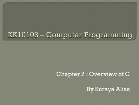 "Chapter 2 : Overview of C By Suraya Alias. /*The classic HelloWorld */ #include int main(void) { printf(""Hello World!!); return 0; }"