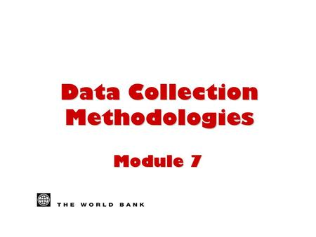 Data Collection Methodologies Module 7. 2 Overview n Definition of data collection n Data sources n Characteristics of data collection strategy n Questionnaires,