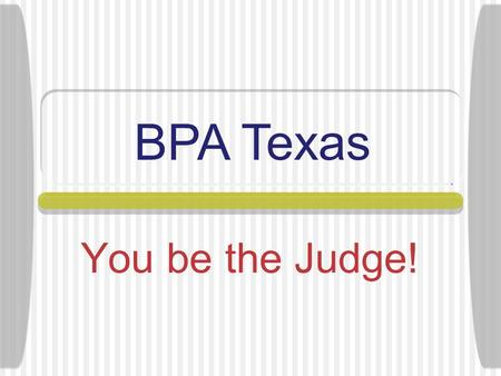 You be the Judge! BPA Texas Teachers Provide Academics.