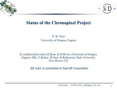 Status of the Chronopixel Project N. B. Sinev University of Oregon, Eugene In collaboration with J.E.Brau, D.M.Strom (University of Oregon, Eugene, OR),