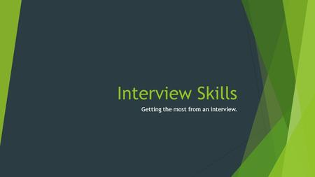 Interview Skills Getting the most from an interview.