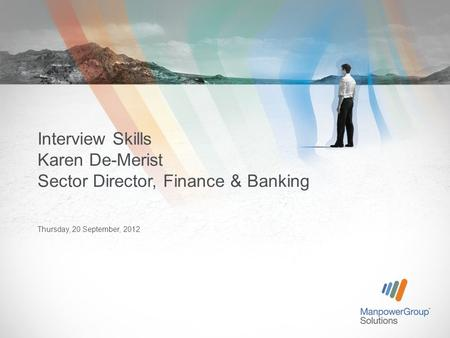 Thursday, 20 September, 2012 Interview Skills Karen De-Merist Sector Director, Finance & Banking.
