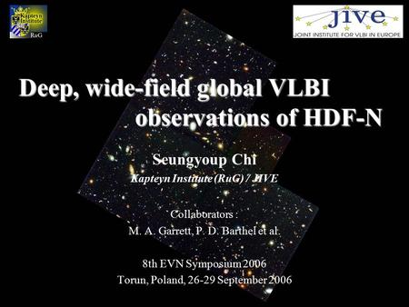 Deep, wide-field global VLBI observations of HDF-N Deep, wide-field global VLBI observations of HDF-N Seungyoup Chi Kapteyn Institute (RuG) / JIVE Collaborators.