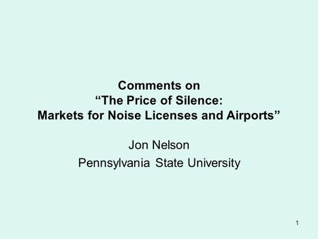"1 Comments on ""The Price of Silence: Markets for Noise Licenses and Airports"" Jon Nelson Pennsylvania State University."