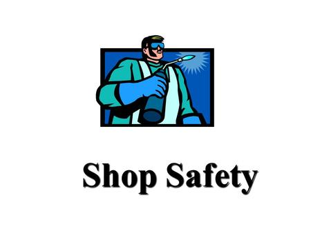 Shop Safety Shop Safety. What is Safety? Freedom from danger, risks or accidents that may result in injury, death or permanent damage.