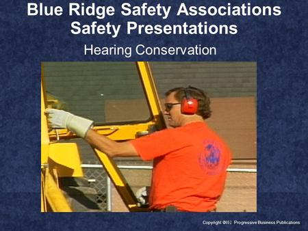 Copyright  Progressive Business Publications Blue Ridge Safety Associations Safety Presentations Hearing Conservation.