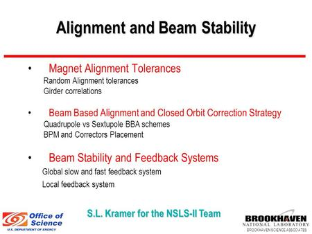 BROOKHAVEN SCIENCE ASSOCIATES Alignment and Beam Stability S.L. Kramer for the NSLS-II Team Magnet Alignment Tolerances Random Alignment tolerances Girder.