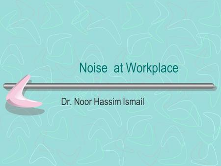 Noise at Workplace Dr. Noor Hassim Ismail. Anatomy of Ear 3 parts – Outer ear – Middle ear – Inner ear Cochlea- hearing apparatus Vestibular- balancing.