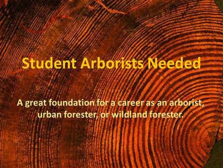 Student Arborists Needed A great foundation for a career as an arborist, urban forester, or wildland forester.