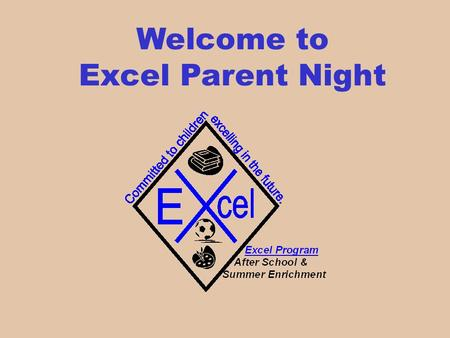 Welcome to Excel Parent Night. Hours of Operations 7:30 am-5:45pm Monday-Friday Students MUST be picked up by 5:45 –A charge will be added for late pickup.