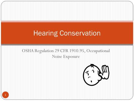 OSHA Regulation 29 CFR 1910.95, Occupational Noise Exposure Hearing Conservation 1.