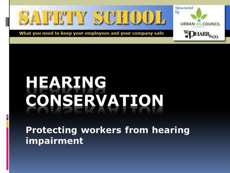 Protecting workers from hearing impairment. Objectives To train employees on the Hearing Conservation Program and the testing requirements for all employees.