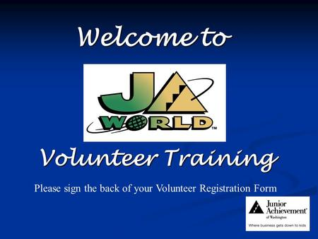 Welcome to Volunteer Training Please sign the back of your Volunteer Registration Form.